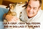 17 reasons which certify you are a crazy dog person!!